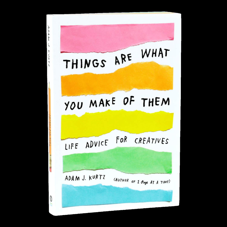 Adam J Kurtz Things Are What You Make of Them Book