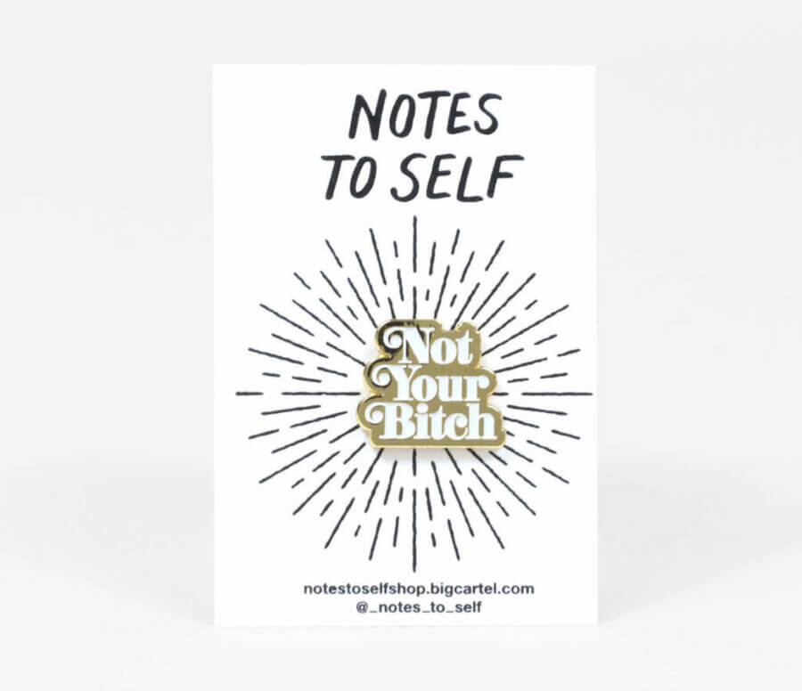 Notes To Self Not Your Bitch Enamel Pin